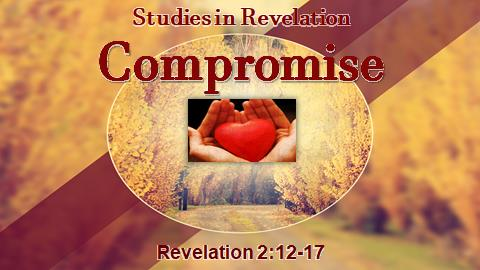 Sudies in Revelation - Compromise | Revelation 2:12-17