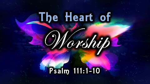 The Heart of Worship | Psalm 111:1-10