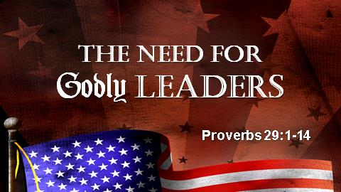 The Need For Godly Leaders | Proverbs 29:1-14