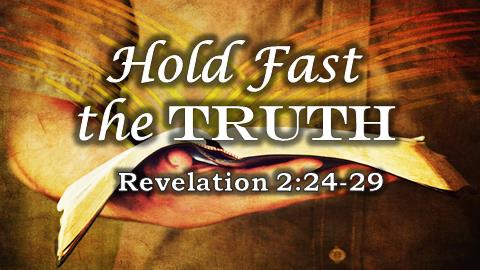 Hold Fast the Truth | Revelation 2:24-29