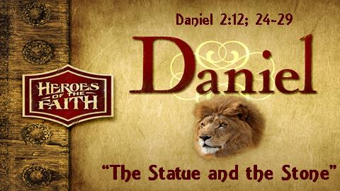 The Statue and the Stone | Daniel 2:12; 24-29