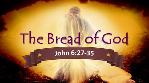 The Bread of God | John 6:27-35