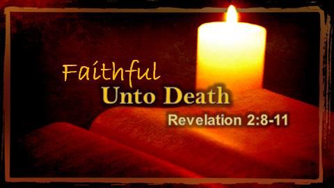 Faithful Unto Death | Revelation 2:8-11