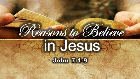 Reasons to Believe in Jesus | John 7:1-9