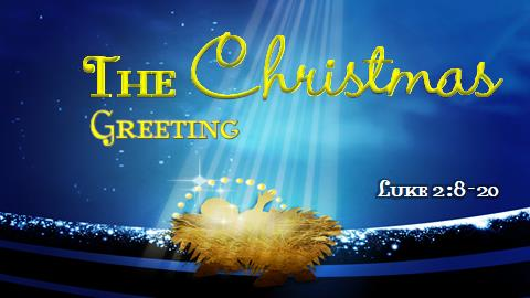 The Christmas Greeting | Luke 2:8-20