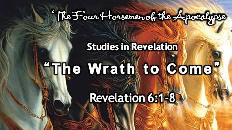 The Wrath to Come | Revelation 6:1-8