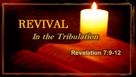 REVIVAL In The Tribulation | Revelation 7:9-12