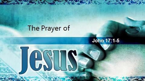 The Prayer of Jesus | John 17:1-5