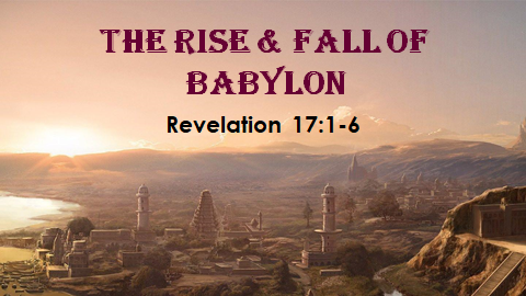 The Rise & Fall of Babylon | Revelation 17:1-6