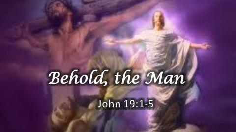 Behold, the Man | John 19:1-5