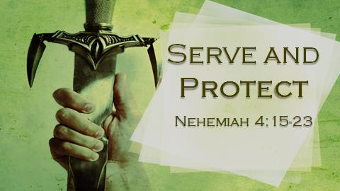 Serve & Protect | Nehemiah 4:15-23